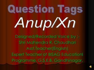 Designed/Recorded Voice by :- Shri Mahendra R. Chaudhari Asst.Teacher(English)