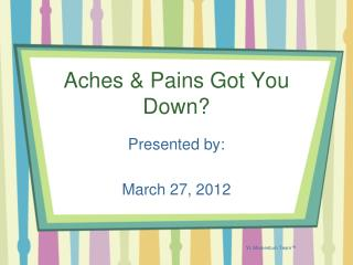 Aches & Pains Got You Down?
