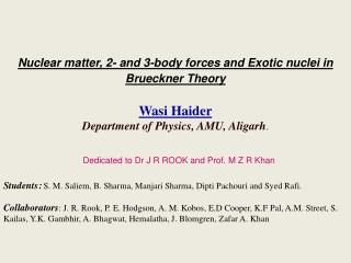Nuclear matter, 2- and 3-body forces and Exotic nuclei in Brueckner Theory Wasi Haider