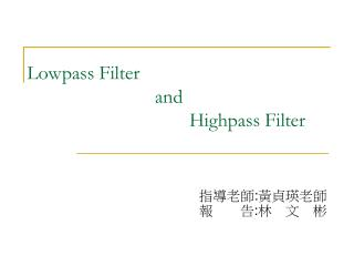 Lowpass Filter                           and                                   Highpass Filter