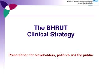 The BHRUT  Clinical Strategy