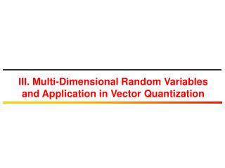 III. Multi-Dimensional Random Variables and Application in Vector Quantization