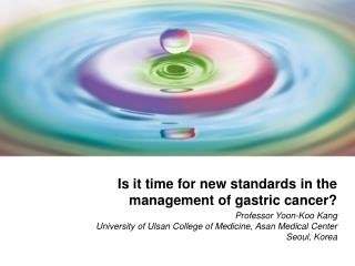 Is it time for new standards in the management of gastric cancer?