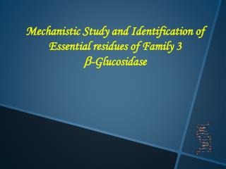 Mechanistic Study and Identification of Essential residues of Family 3  b -Glucosidase