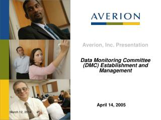 Averion, Inc. Presentation   Data Monitoring Committee DMC Establishment and Management