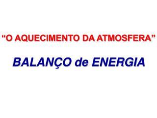 """""""O AQUECIMENTO DA ATMOSFERA"""" BALANÇO de ENERGIA"""
