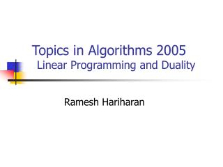 Topics in Algorithms 2005           Linear Programming and Duality
