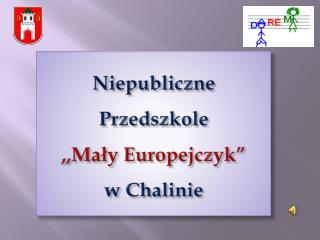 """Niepubliczne Przedszkole  ,,Mały Europejczyk"""" w Chalinie"""