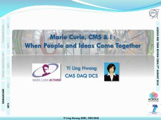 Marie Curie, CMS & I : When People and Ideas Come Together