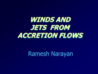 Winds and                 Jets  from      accretion flows