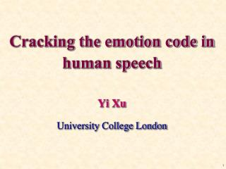 Cracking the emotion code in human speech Yi Xu University College London