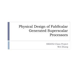 Physical Design of  FabScalar  Generated Superscalar Processors