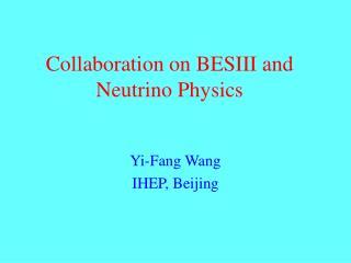 Collaboration on BESIII and Neutrino Physics