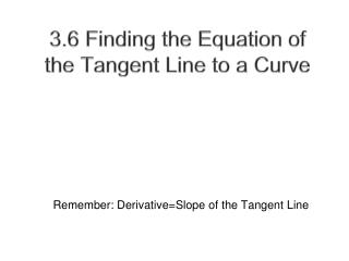 3.6 Finding the Equation of the Tangent Line to a Curve