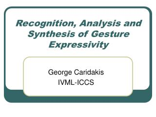 Recognition, Analysis and Synthesis of Gesture Expressivity