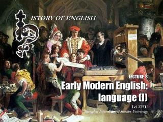 LECTURE  8 Early Modern English: language (I)