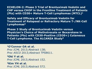 1 O'Connor OA et al. Proc  ICML  2013;Abstract  138;  Proc ASCO  2013;Abstract TPS8611.