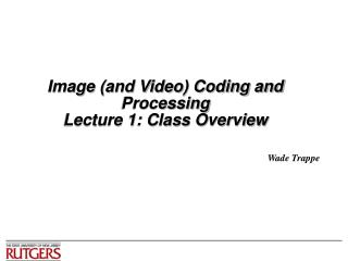 Image (and Video) Coding and Processing Lecture 1: Class Overview