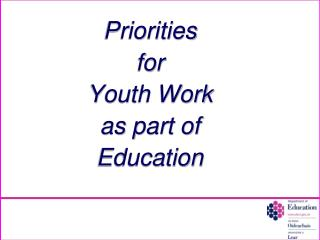 Priorities  for  Youth Work  as part of   Education