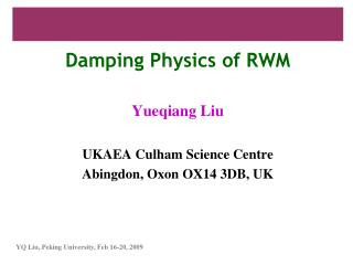 Damping Physics of RWM Yueqiang Liu UKAEA Culham Science Centre Abingdon, Oxon OX14 3DB, UK
