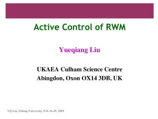 Active Control of RWM Yueqiang Liu UKAEA Culham Science Centre Abingdon, Oxon OX14 3DB, UK