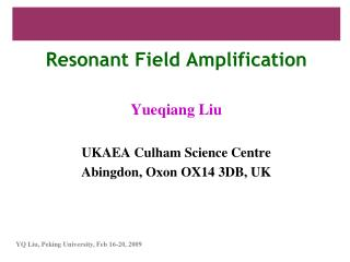Resonant Field Amplification Yueqiang Liu UKAEA Culham Science Centre Abingdon, Oxon OX14 3DB, UK