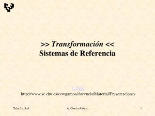 >>  Transformación << Sistemas de Referencia
