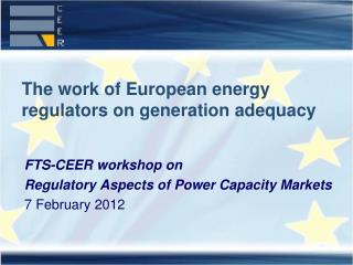 The work of European energy regulators on generation adequacy