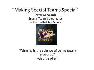 """""""Making Special Teams Special"""" Trevor Compardo Special Teams Coordinator Williamsville High School"""
