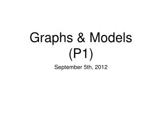 Graphs & Models (P1)