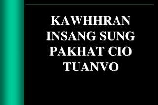 KAWHHRAN INSANG SUNG PAKHAT CIO TUANVO