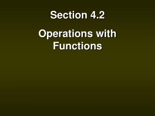 Section 4.2 Operations with Functions
