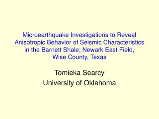 Microearthquake Investigations to Reveal Anisotropic Behavior of Seismic Characteristics in the Barnett Shale; Newark Ea