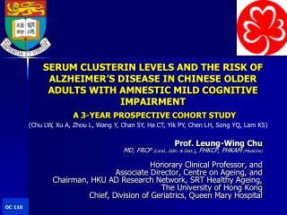 Prof. Leung-Wing Chu MD, FRCP  ( Lond .,  Edin . &  Glas .) , FHKCP, FHKAM  (Medicine)