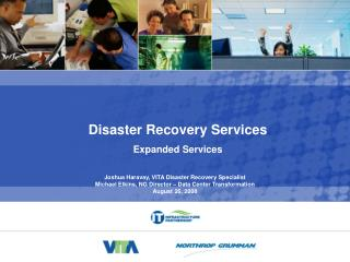 Joshua Haravay, VITA Disaster Recovery Specialist Michael Elkins, NG Director   Data Center Transformation August 26, 20