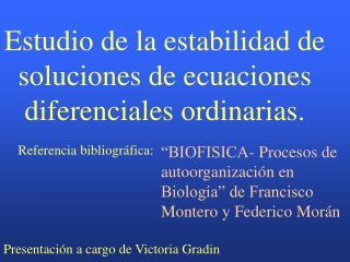 Estudio de la estabilidad de soluciones de ecuaciones diferenciales ordinarias.