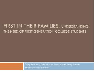 FIRST IN THEIR FAMILIES:  UNDERSTANDING THE NEED OF FIRST-GENERATION COLLEGE STUDENTS