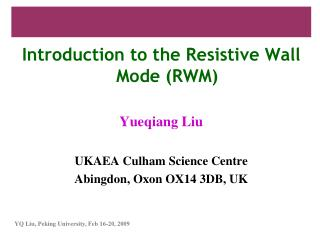 Introduction to the Resistive Wall Mode (RWM) Yueqiang Liu UKAEA Culham Science Centre