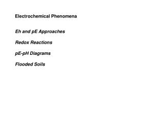 Electrochemical Phenomena Eh and pE Approaches Redox Reactions pE-pH Diagrams Flooded Soils
