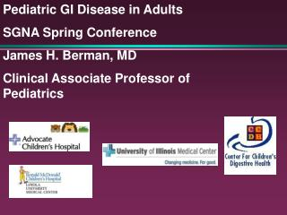 Pediatric GI Disease in Adults SGNA Spring Conference James H. Berman, MD
