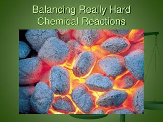 Balancing Really Hard Chemical Reactions