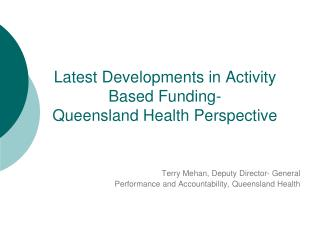 Latest Developments in Activity Based Funding-  Queensland Health Perspective