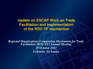 Update on ESCAP Work on Trade Facilitation and implementation  of the ROC-TF mechanism