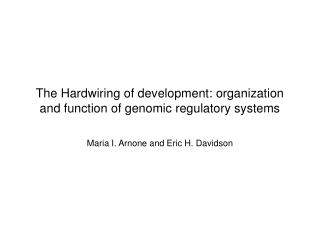 The Hardwiring of development: organization and function of genomic regulatory systems