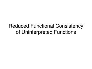 Reduced Functional Consistency of Uninterpreted Functions