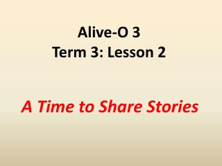 Alive-O 3 Term 3: Lesson 2