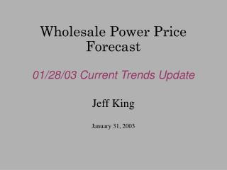 Wholesale Power Price Forecast 01/28/03 Current Trends Update