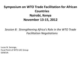 Symposium on WTO Trade Facilitation for African Countries Nairobi, Kenya November 13-15, 2012