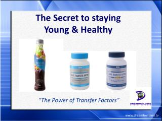 The Secret to staying  Young & Healthy