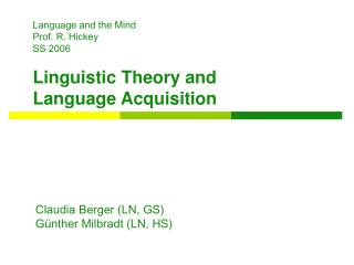 Language and the Mind  Prof. R. Hickey		  SS 2006		  Linguistic Theory and Language Acquisition